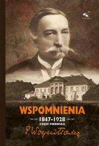 """Edward Woyniłłowicz """"Wspomnienia 1847-1928 część pierwsza"""""""