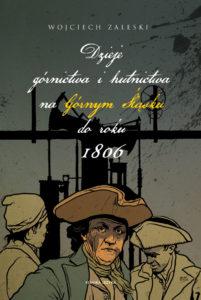 Dzieje górnictwa i hutnictwa na Górnym Śląsku do roku 1806