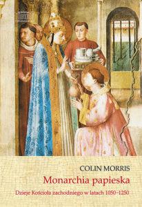 Monarchia papieska. Dzieje Kościoła zachodniego w latach 1050-1250