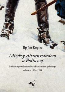 Między Altransztadem a Połtawą. Stolica apostolska wobec obsady tronu polskiego w latach 1706-1709