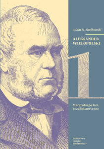 Aleksander Wielopolski. Margrabiego lata przedhistoryczne tom I. Margrabiego i Polski tragedia tom II