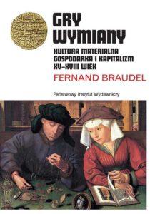 Gry Wymiany. Kultura materialna, gospodarka i kapitalizm XV – XVIII wiek. Tom 2