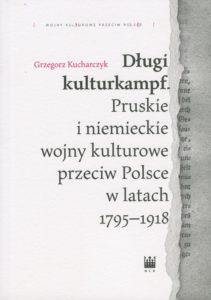 Długi kulturkampf. Pruskie i niemieckie wojny kulturowe przeciw Polsce w latach 1795-1918 – Grzegorz Kucharczyk