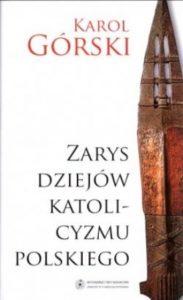 Zarys dziejów katolicyzmu polskiego. Karol Górski