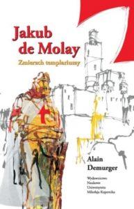 Jakub de Molay. Zmierzch zakonu templariuszy