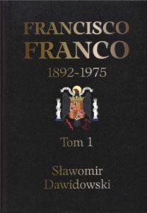 Francisco Franco 1892-1975. Pragmatyczny autorytaryzm – Pierwsza polska monografia Gen. Francisco Franco. 2 tomy