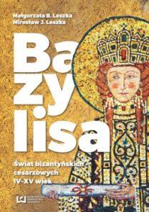 Bazylisa. Świat bizantyńskich cesarzowych IV – XII wiek