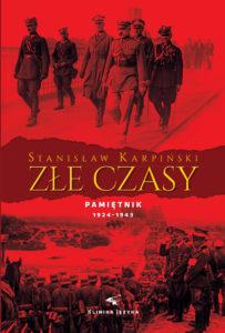Złe czasy. Pamiętnik Stanisława Karpińskiego z lat 1924 – 1943