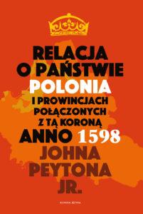 Relacja o państwie Polonia i prowincjach połączonych z tą koroną. John Peyton Jr.