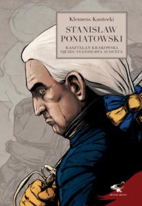 Stanisław Poniatowski. Kasztelan Krakowski, ojciec Stanisława Augusta